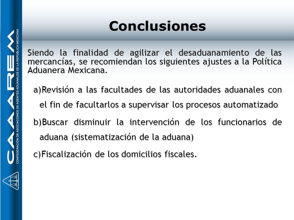 Conclusiones a)Revisión a las facultades de las autoridades aduanales con el fin de facultarlos a supervisar los procesos automatizado b)Buscar dismin