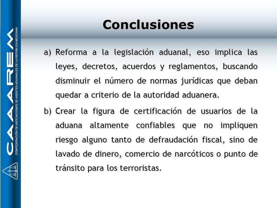 Conclusiones a)Reforma a la legislación aduanal, eso implica las leyes, decretos, acuerdos y reglamentos, buscando disminuir el número de normas juríd