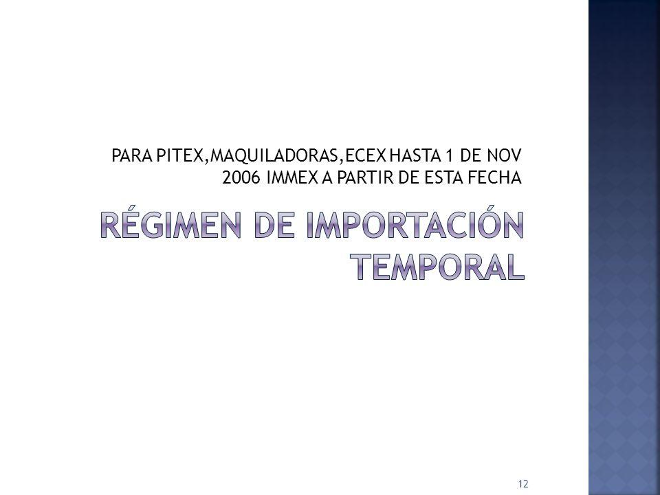 PARA PITEX,MAQUILADORAS,ECEX HASTA 1 DE NOV 2006 IMMEX A PARTIR DE ESTA FECHA 12