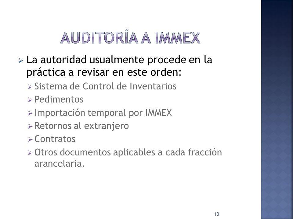 La autoridad usualmente procede en la práctica a revisar en este orden: Sistema de Control de Inventarios Pedimentos Importación temporal por IMMEX Re