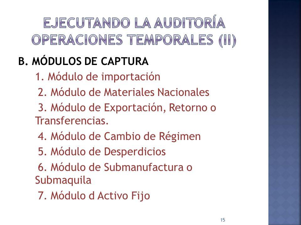 B. MÓDULOS DE CAPTURA 1. Módulo de importación 2. Módulo de Materiales Nacionales 3. Módulo de Exportación, Retorno o Transferencias. 4. Módulo de Cam
