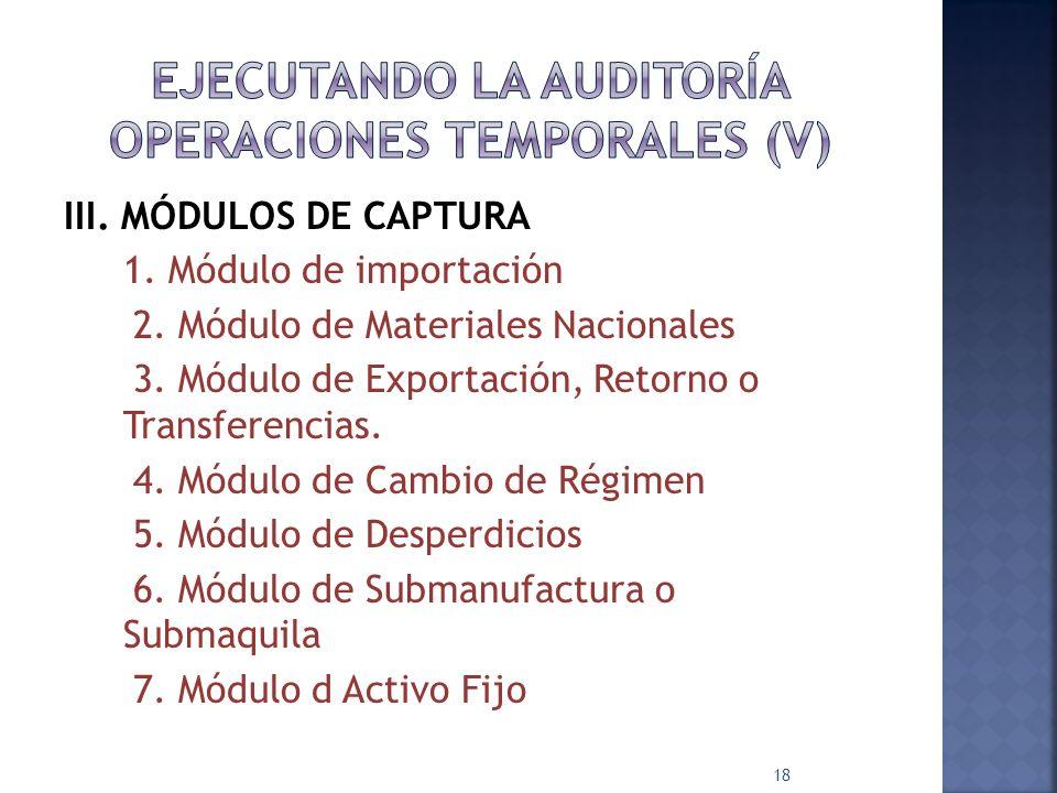 III. MÓDULOS DE CAPTURA 1. Módulo de importación 2. Módulo de Materiales Nacionales 3. Módulo de Exportación, Retorno o Transferencias. 4. Módulo de C