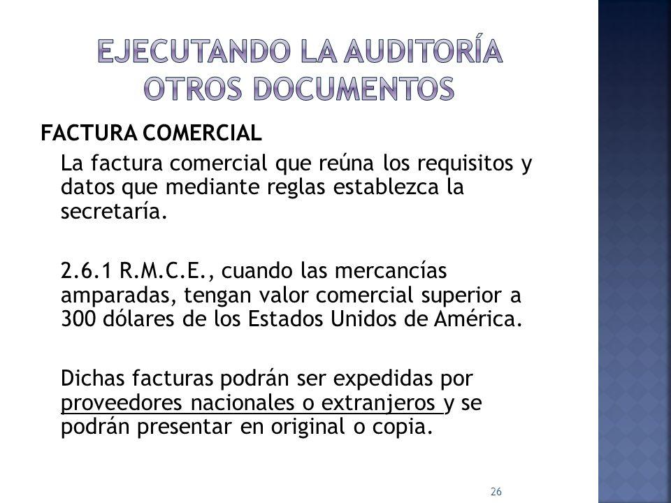 FACTURA COMERCIAL La factura comercial que reúna los requisitos y datos que mediante reglas establezca la secretaría. 2.6.1 R.M.C.E., cuando las merca