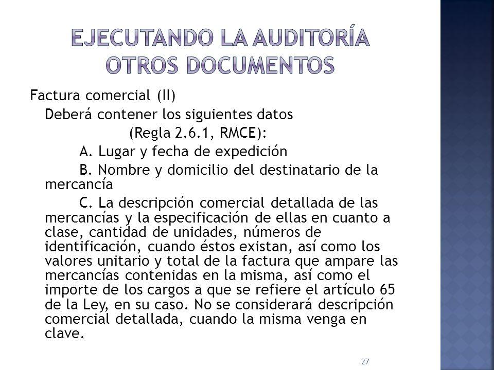 Factura comercial (II) Deberá contener los siguientes datos (Regla 2.6.1, RMCE): A. Lugar y fecha de expedición B. Nombre y domicilio del destinatario