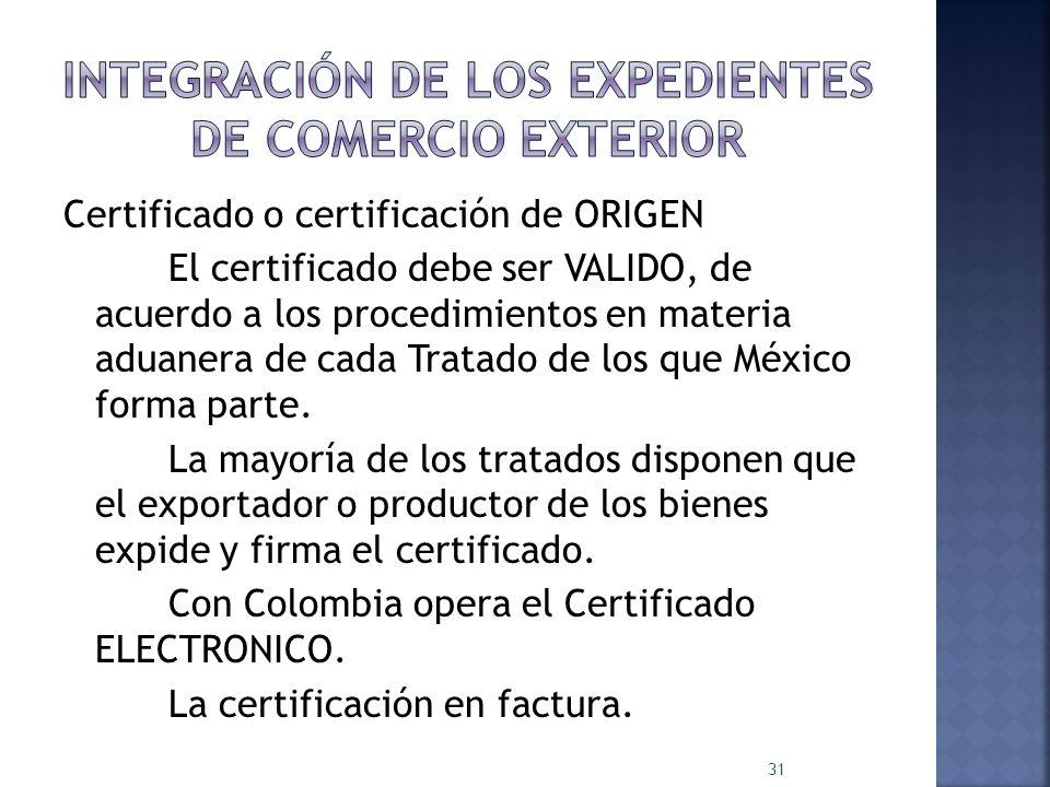 Certificado o certificación de ORIGEN El certificado debe ser VALIDO, de acuerdo a los procedimientos en materia aduanera de cada Tratado de los que M