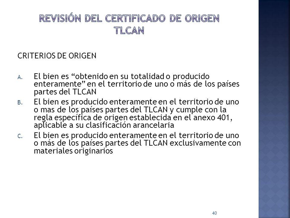 CRITERIOS DE ORIGEN A. El bien es obtenido en su totalidad o producido enteramente en el territorio de uno o más de los países partes del TLCAN B. El