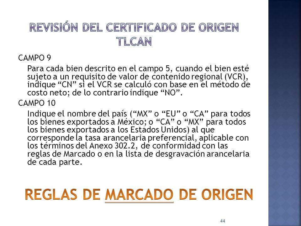 CAMPO 9 Para cada bien descrito en el campo 5, cuando el bien esté sujeto a un requisito de valor de contenido regional (VCR), indique CN si el VCR se