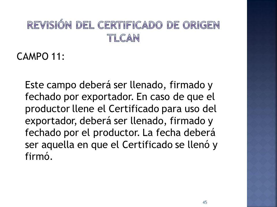 CAMPO 11: Este campo deberá ser llenado, firmado y fechado por exportador. En caso de que el productor llene el Certificado para uso del exportador, d