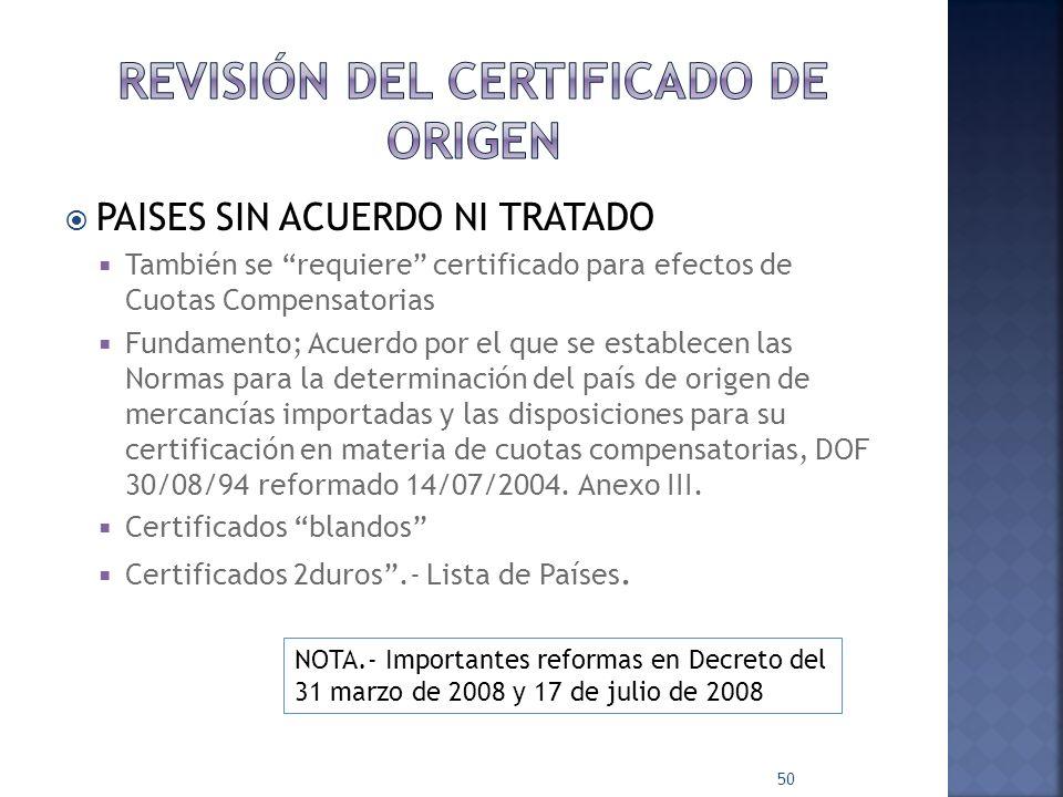 PAISES SIN ACUERDO NI TRATADO También se requiere certificado para efectos de Cuotas Compensatorias Fundamento; Acuerdo por el que se establecen las N