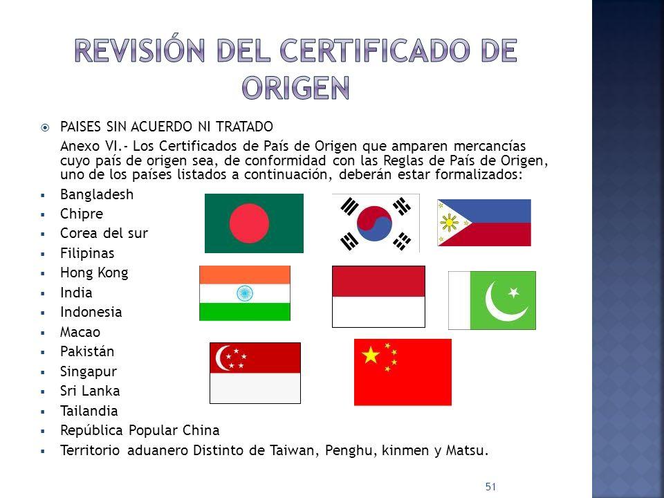 PAISES SIN ACUERDO NI TRATADO Anexo VI.- Los Certificados de País de Origen que amparen mercancías cuyo país de origen sea, de conformidad con las Reg