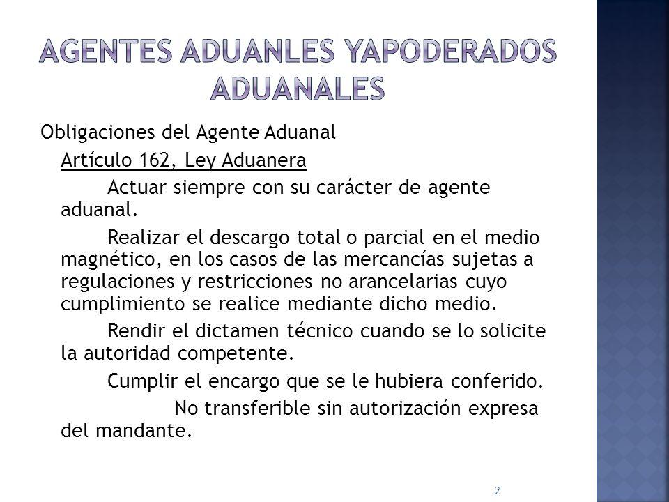 Obligaciones del Agente Aduanal Abstenerse de retribuir de cualquier forma, directa o indirectamente, a un agente aduanal suspendido en el ejercicio de sus funciones.