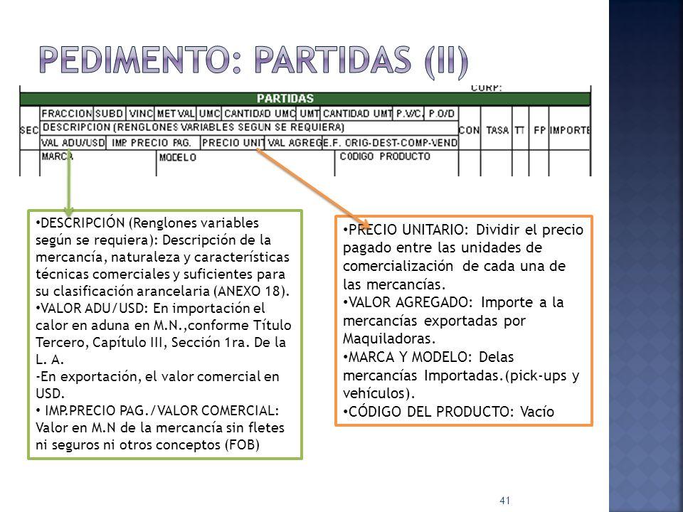 41 DESCRIPCIÓN (Renglones variables según se requiera): Descripción de la mercancía, naturaleza y características técnicas comerciales y suficientes p