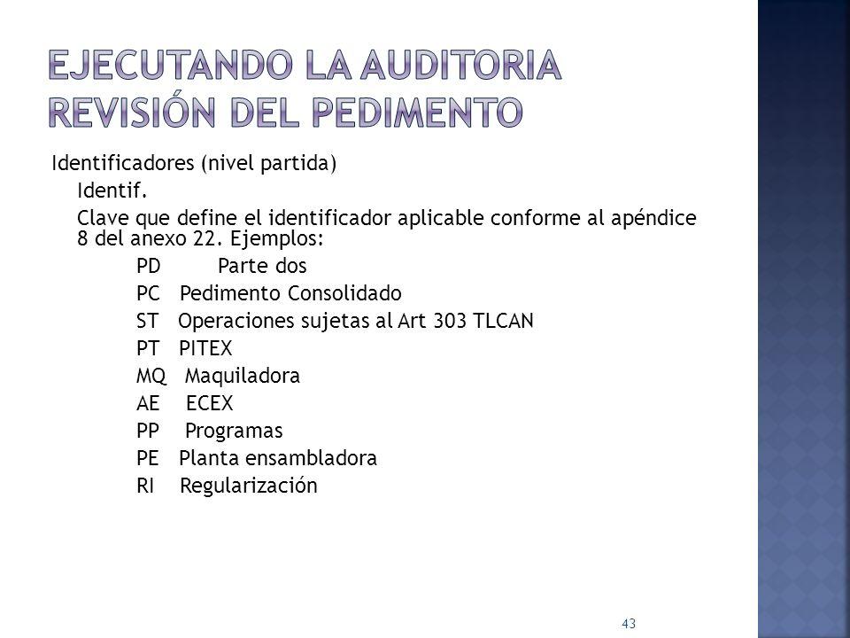 Identificadores (nivel partida) Identif. Clave que define el identificador aplicable conforme al apéndice 8 del anexo 22. Ejemplos: PD Parte dos PC Pe