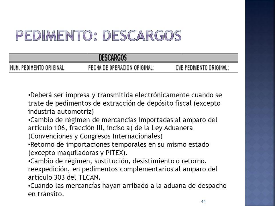44 Deberá ser impresa y transmitida electrónicamente cuando se trate de pedimentos de extracción de depósito fiscal (excepto industria automotriz) Cam