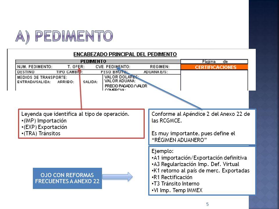 5 Leyenda que identifica al tipo de operación. (IMP) Importación (EXP) Exportación (TRA) Tránsitos Conforme al Apéndice 2 del Anexo 22 de las RCGMCE.