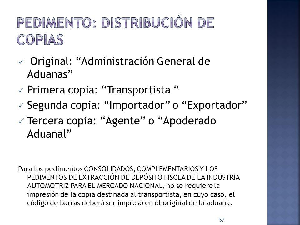 Original: Administración General de Aduanas Primera copia: Transportista Segunda copia: Importador o Exportador Tercera copia: Agente o Apoderado Adua