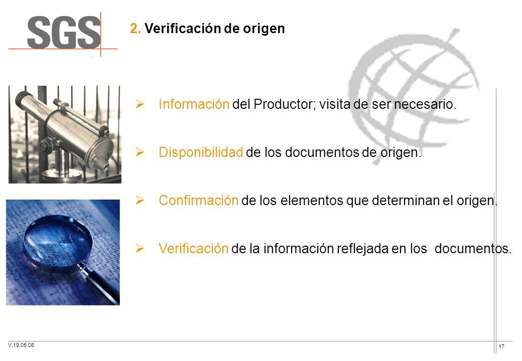 17 2. Verificación de origen Información del Productor; visita de ser necesario. Disponibilidad de los documentos de origen. Confirmación de los eleme