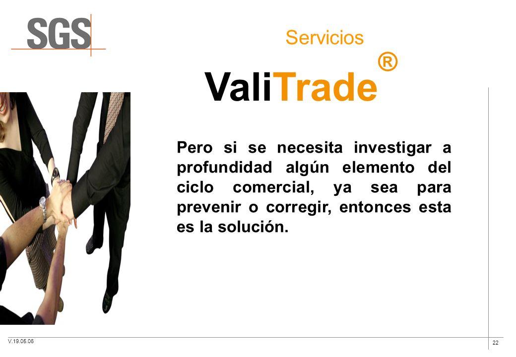 22 Servicios ValiTrade ® Pero si se necesita investigar a profundidad algún elemento del ciclo comercial, ya sea para prevenir o corregir, entonces es