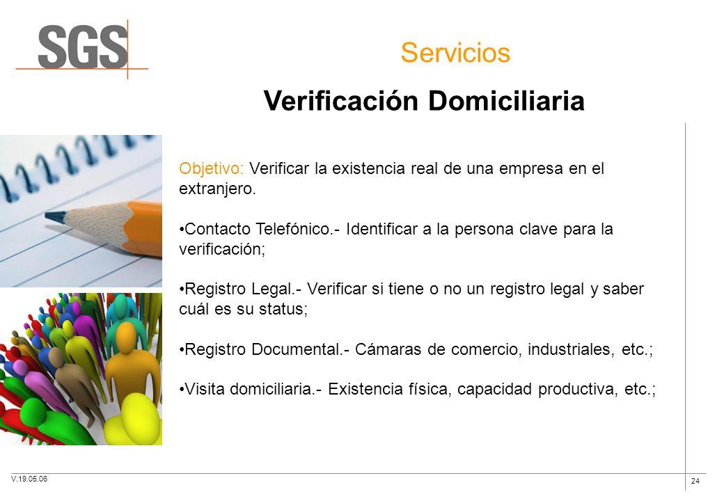24 Servicios Verificación Domiciliaria Objetivo: Verificar la existencia real de una empresa en el extranjero. Contacto Telefónico.- Identificar a la