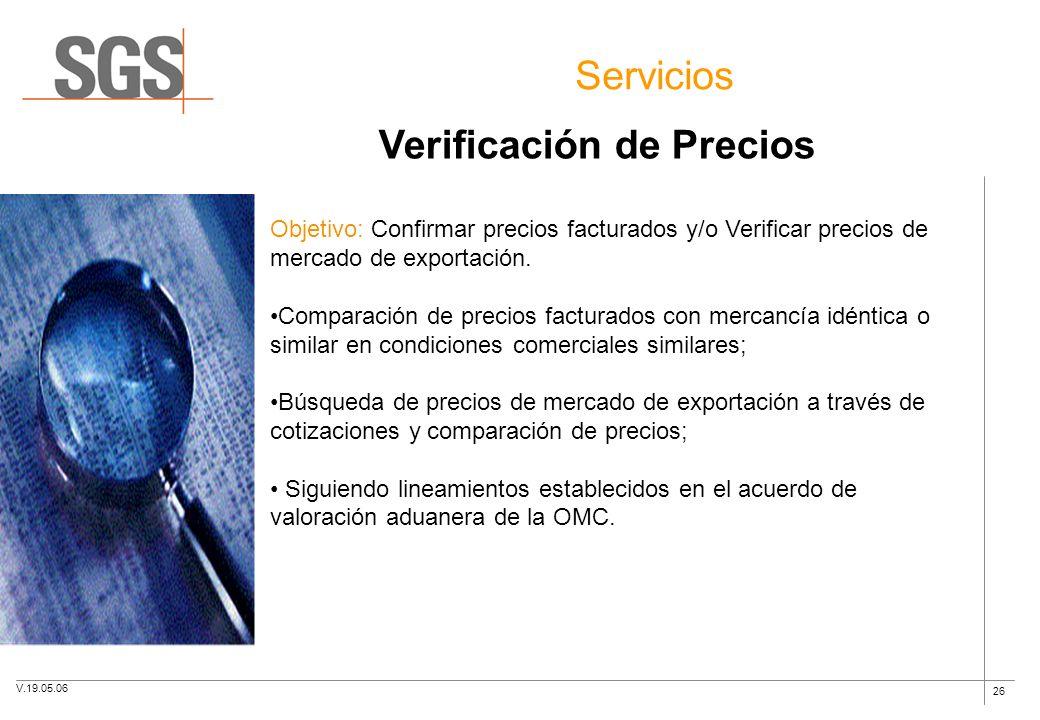 26 Servicios Verificación de Precios Objetivo: Confirmar precios facturados y/o Verificar precios de mercado de exportación. Comparación de precios fa