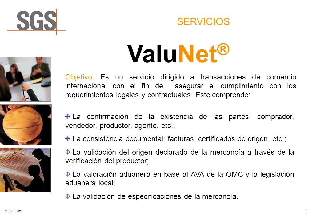 9 SERVICIOS ValuNet ® Objetivo: Es un servicio dirigido a transacciones de comercio internacional con el fin de asegurar el cumplimiento con los reque