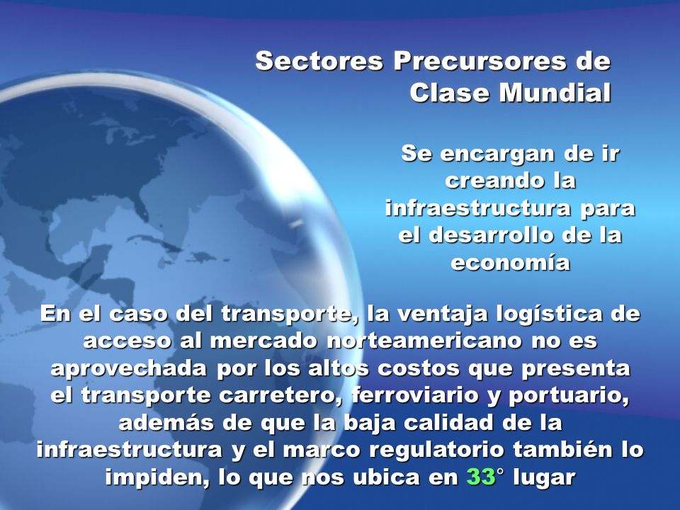 Se encargan de ir creando la infraestructura para el desarrollo de la economía Sectores Precursores de Clase Mundial En el caso del transporte, la ven