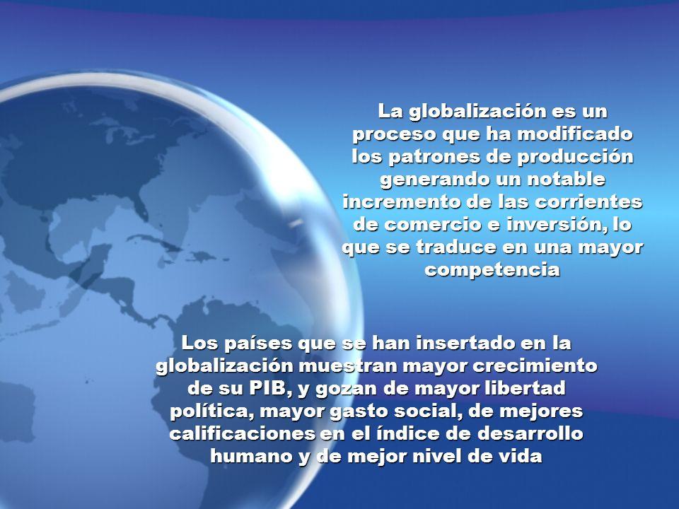La globalización es un proceso que ha modificado los patrones de producción generando un notable incremento de las corrientes de comercio e inversión,