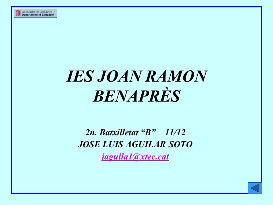 IES JOAN RAMON BENAPRÈS 2n. Batxilletat B 11/12 JOSE LUIS AGUILAR SOTO jaguila1@xtec.cat
