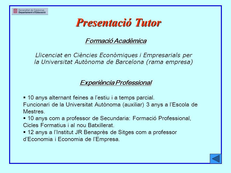 Presentació Tutor Formació Acadèmica Experiència Professional 10 anys alternant feines a lestiu i a temps parcial.