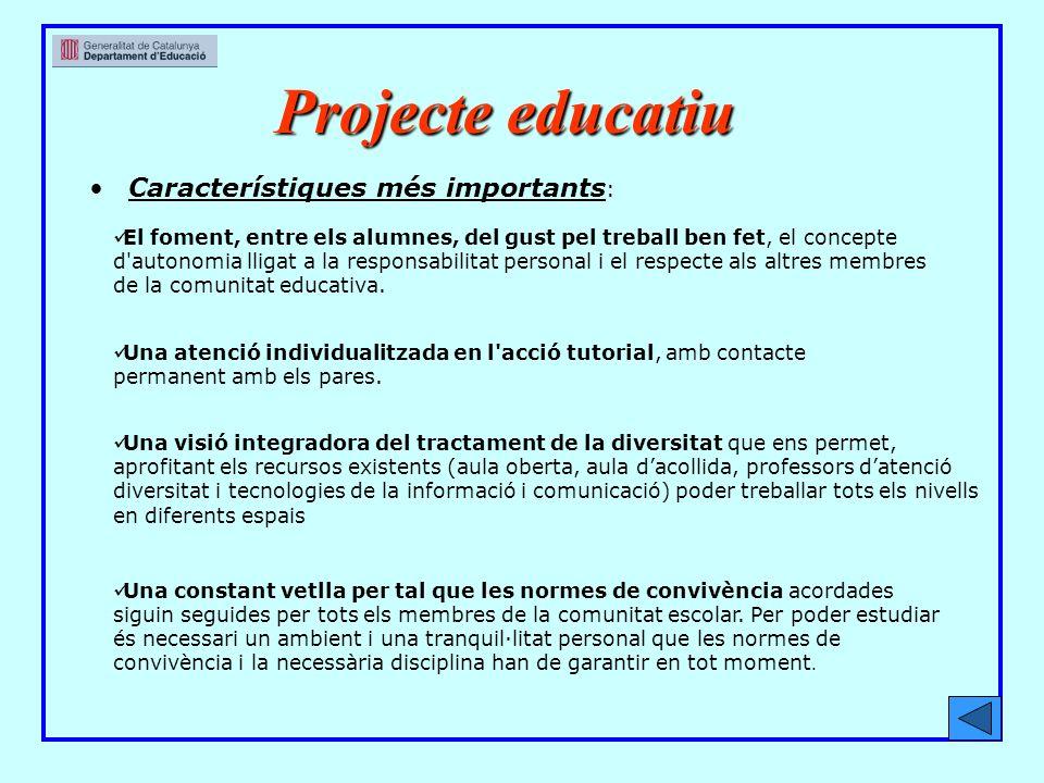 Projecteeducatiu Projecte educatiu Característiques més importants : El foment, entre els alumnes, del gust pel treball ben fet, el concepte d autonomia lligat a la responsabilitat personal i el respecte als altres membres de la comunitat educativa.