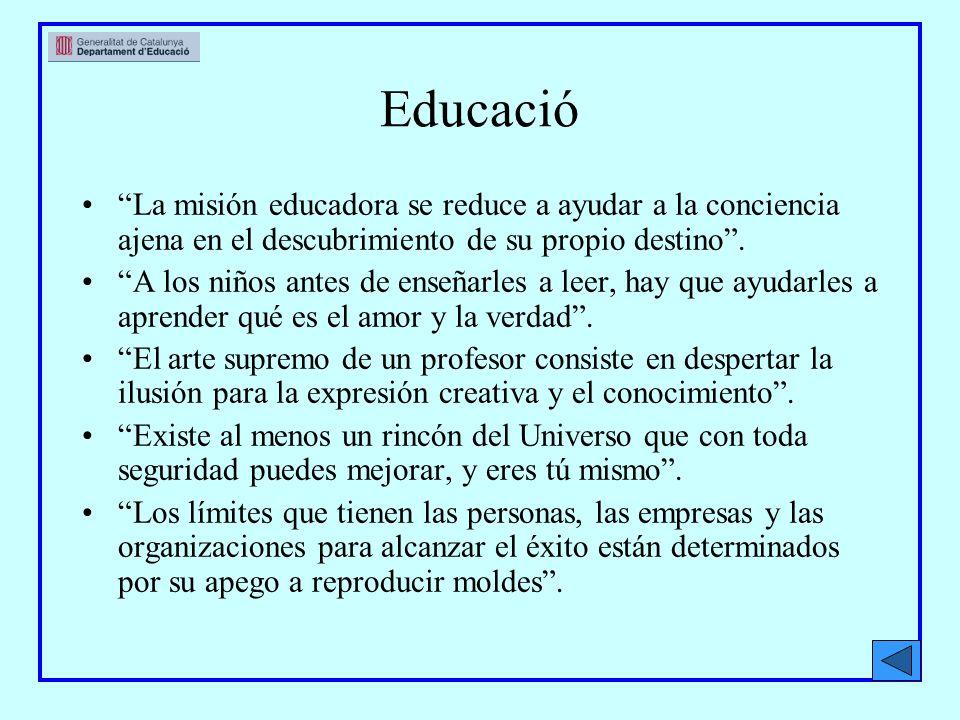 Educació La misión educadora se reduce a ayudar a la conciencia ajena en el descubrimiento de su propio destino.