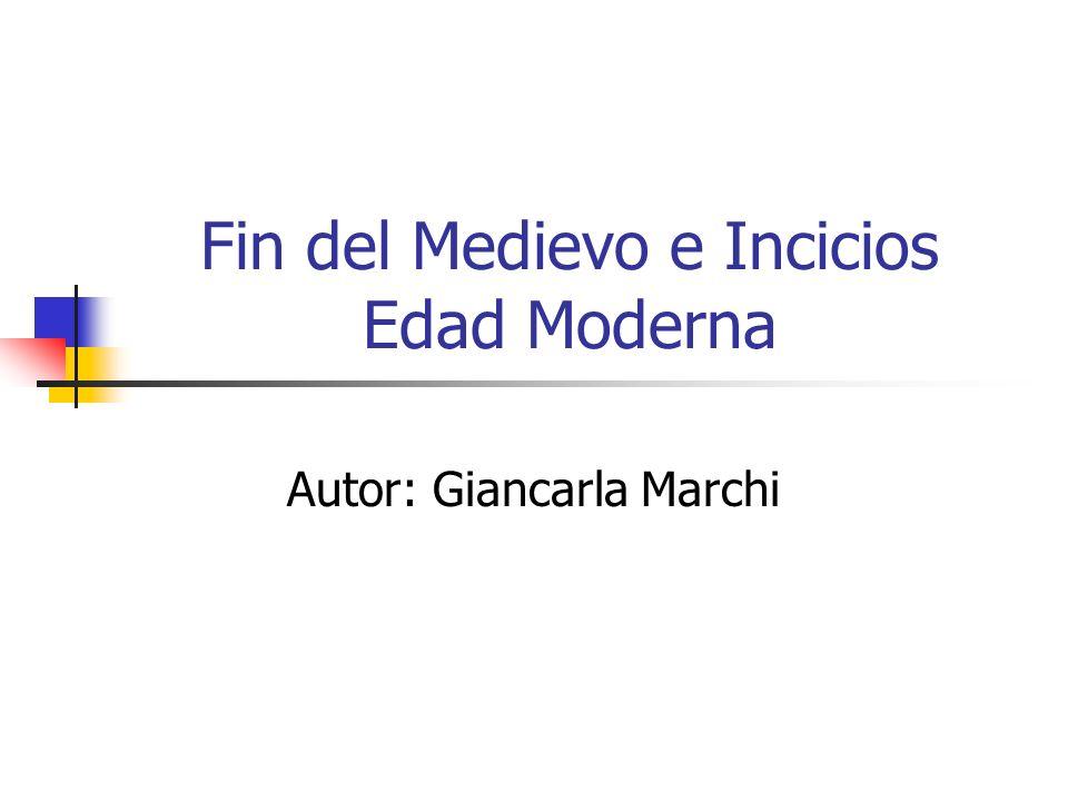 Fin del Medievo e Incicios Edad Moderna Autor: Giancarla Marchi