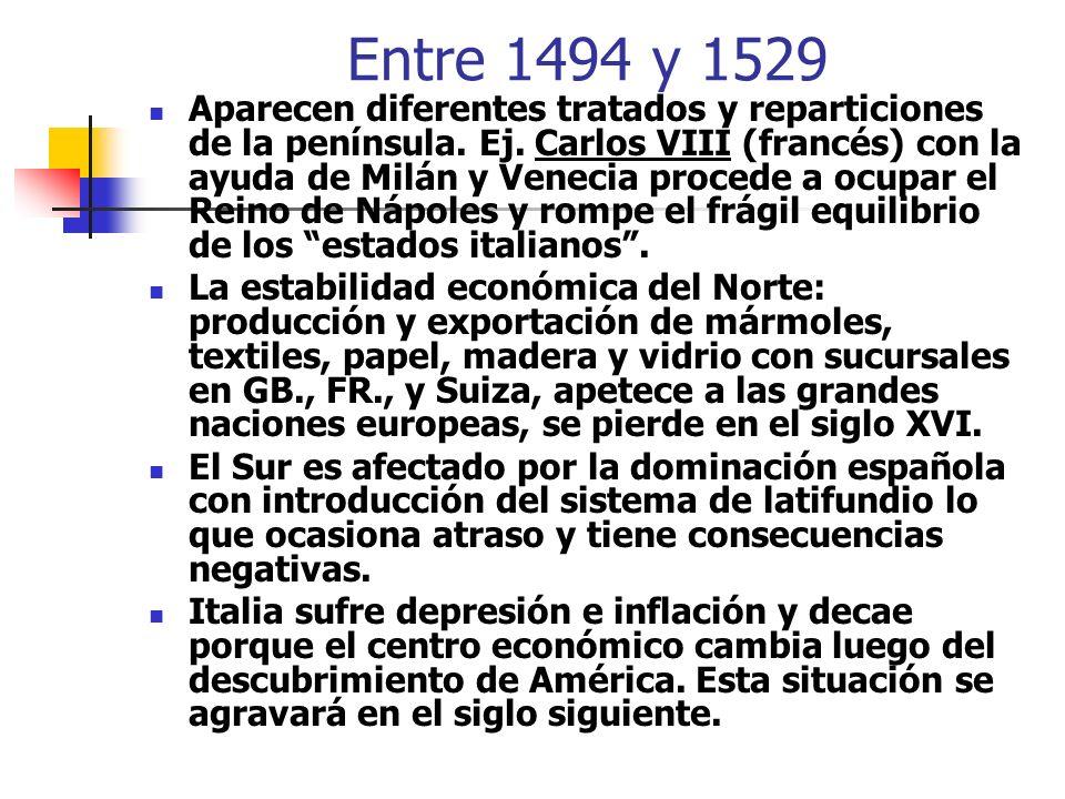 Entre 1494 y 1529 Aparecen diferentes tratados y reparticiones de la península. Ej. Carlos VIII (francés) con la ayuda de Milán y Venecia procede a oc