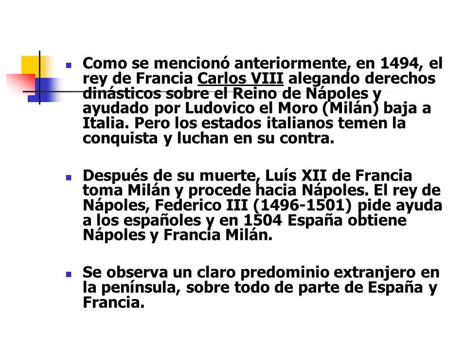 Como se mencionó anteriormente, en 1494, el rey de Francia Carlos VIII alegando derechos dinásticos sobre el Reino de Nápoles y ayudado por Ludovico e