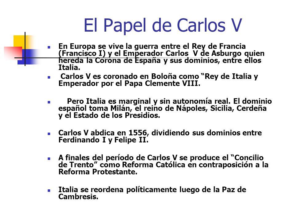 El Papel de Carlos V En Europa se vive la guerra entre el Rey de Francia (Francisco I) y el Emperador Carlos V de Asburgo quien hereda la Corona de Es