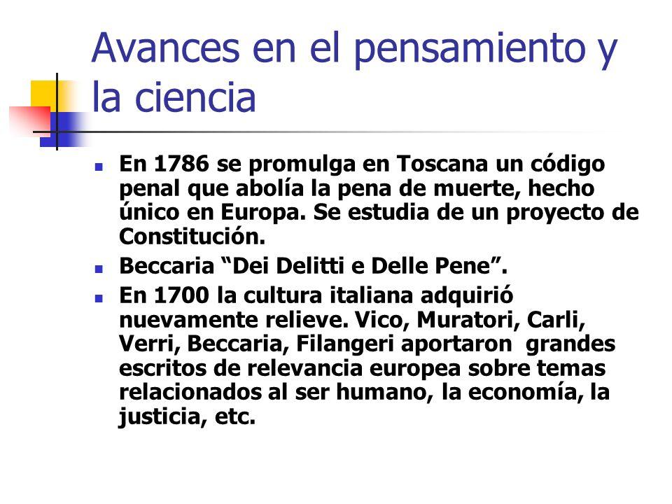 Avances en el pensamiento y la ciencia En 1786 se promulga en Toscana un código penal que abolía la pena de muerte, hecho único en Europa. Se estudia