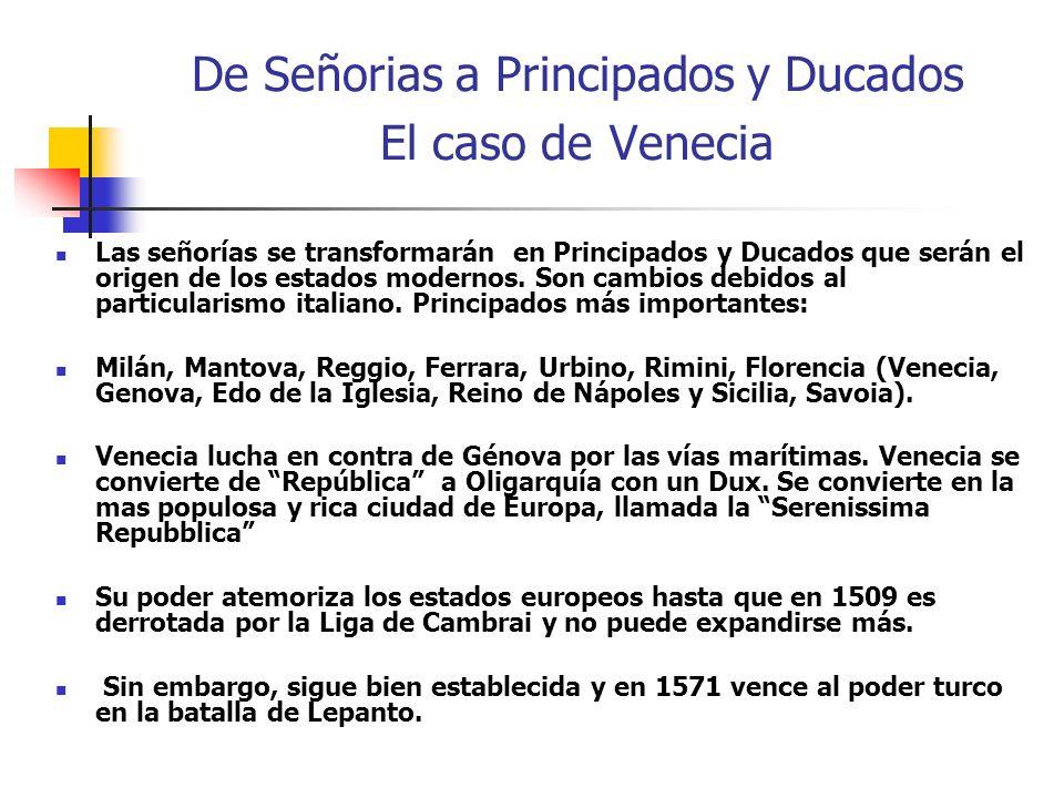 De Señorias a Principados y Ducados El caso de Venecia Las señorías se transformarán en Principados y Ducados que serán el origen de los estados moder