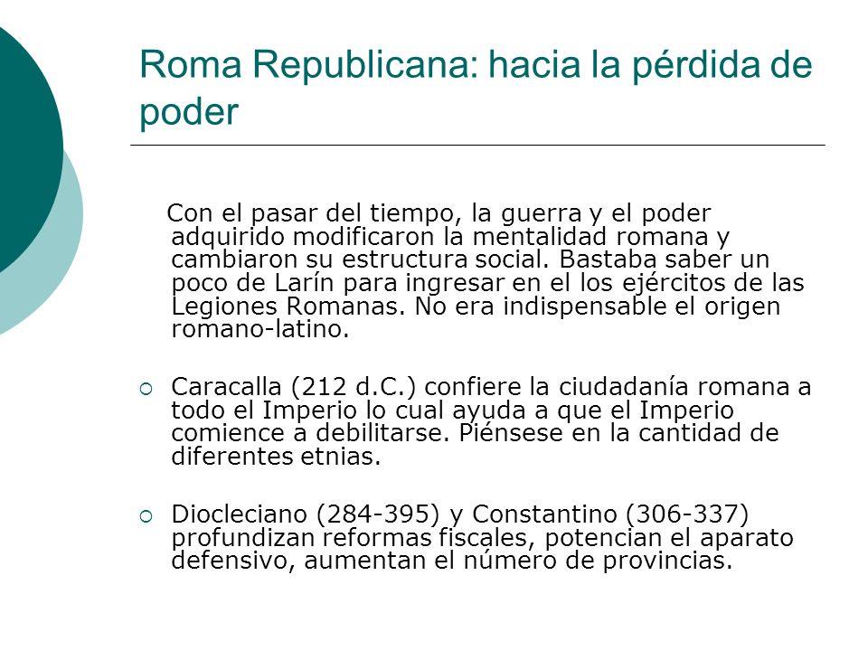 Roma Republicana: hacia la pérdida de poder Con el pasar del tiempo, la guerra y el poder adquirido modificaron la mentalidad romana y cambiaron su estructura social.