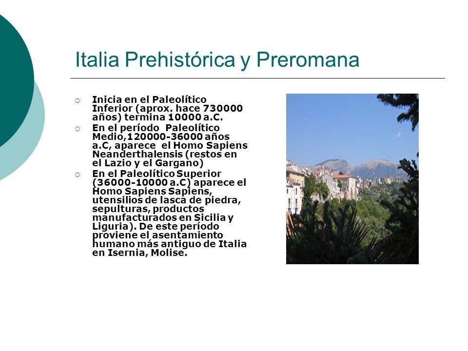Italia Prehistórica y Preromana Inicia en el Paleolítico Inferior (aprox. hace 730000 años) termina 10000 a.C. En el período Paleolítico Medio,120000-