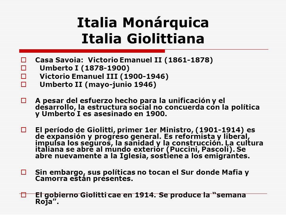 Italia Monárquica Italia Giolittiana Casa Savoia: Victorio Emanuel II (1861-1878) Umberto I (1878-1900) Victorio Emanuel III (1900-1946) Umberto II (m