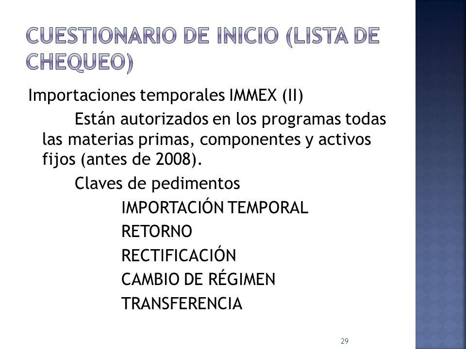 En importaciones temporales IMMEX Verificar existencia de: Billetes de materiales por producto Estructuras de productos en sistema Se actualizan por cambios en los productos Carga de importaciones temporales Descarga de acuerdo a explosión de materiales de productos exportados 28