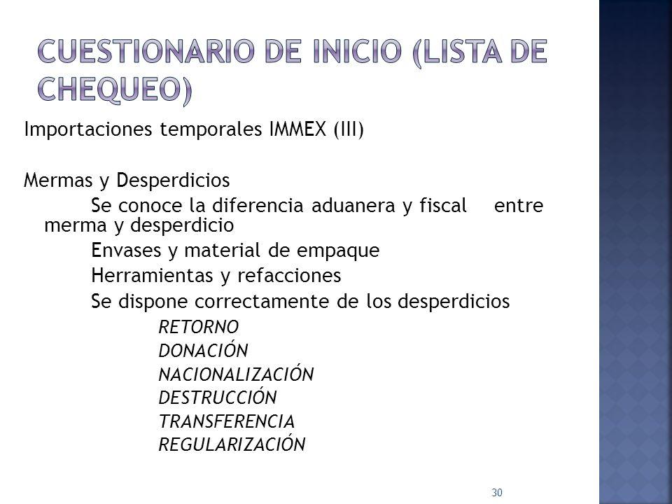 Importaciones temporales IMMEX (II) Están autorizados en los programas todas las materias primas, componentes y activos fijos (antes de 2008). Claves