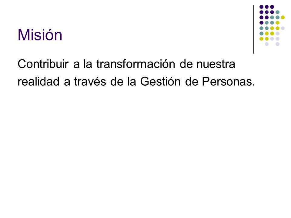 Misión Contribuir a la transformación de nuestra realidad a través de la Gestión de Personas.