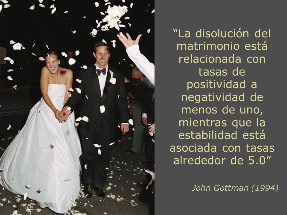 La disolución del matrimonio está relacionada con tasas de positividad a negatividad de menos de uno, mientras que la estabilidad está asociada con ta