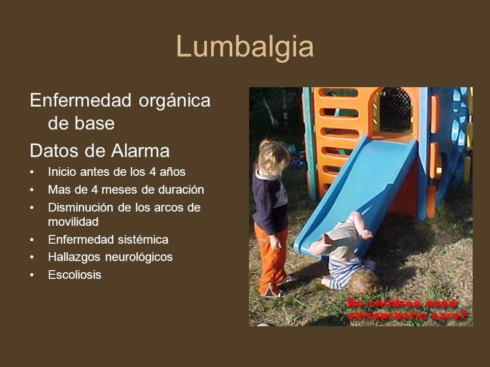 Lumbalgia Enfermedad orgánica de base Datos de Alarma Inicio antes de los 4 años Mas de 4 meses de duración Disminución de los arcos de movilidad Enfe