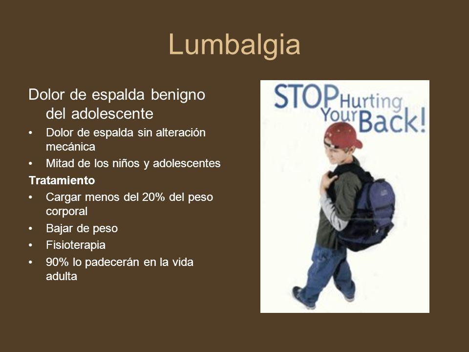 Lumbalgia Dolor de espalda benigno del adolescente Dolor de espalda sin alteración mecánica Mitad de los niños y adolescentes Tratamiento Cargar menos