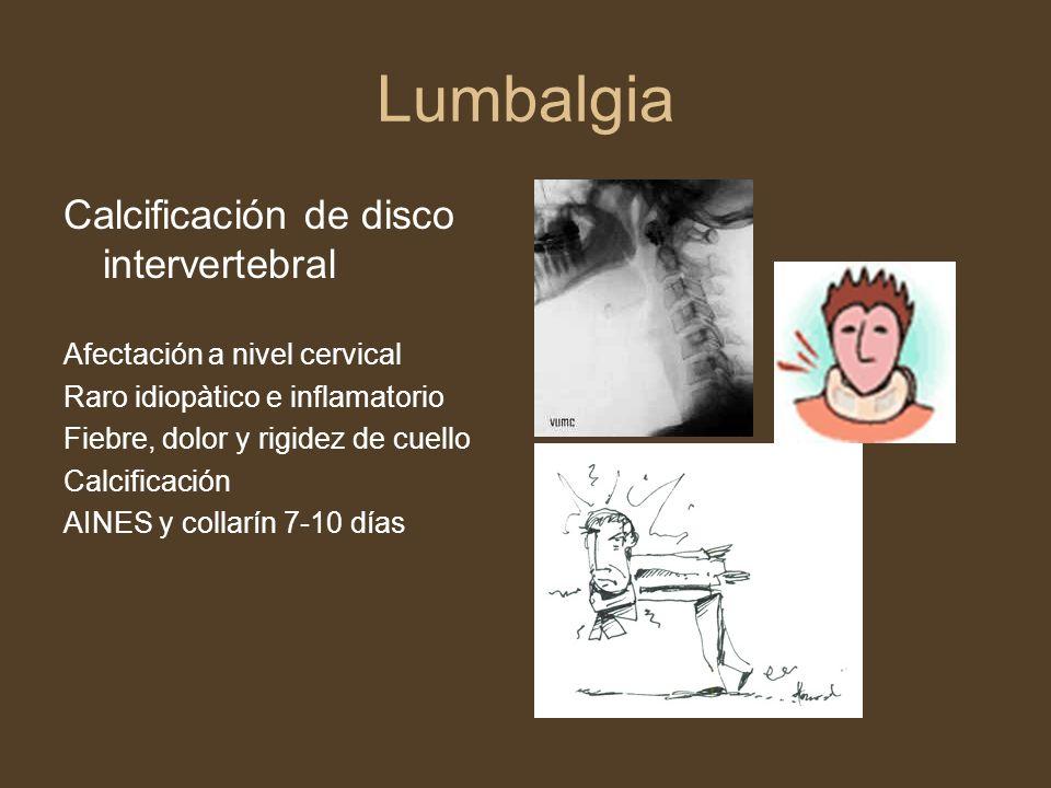 Lumbalgia Calcificación de disco intervertebral Afectación a nivel cervical Raro idiopàtico e inflamatorio Fiebre, dolor y rigidez de cuello Calcifica