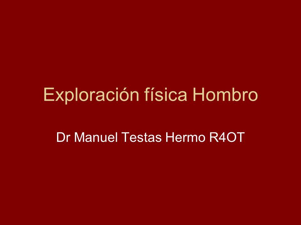 Exploración física Hombro Dr Manuel Testas Hermo R4OT