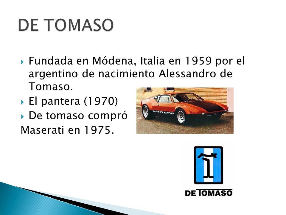 Fundada en Módena, Italia en 1959 por el argentino de nacimiento Alessandro de Tomaso. El pantera (1970) De tomaso compró Maserati en 1975.