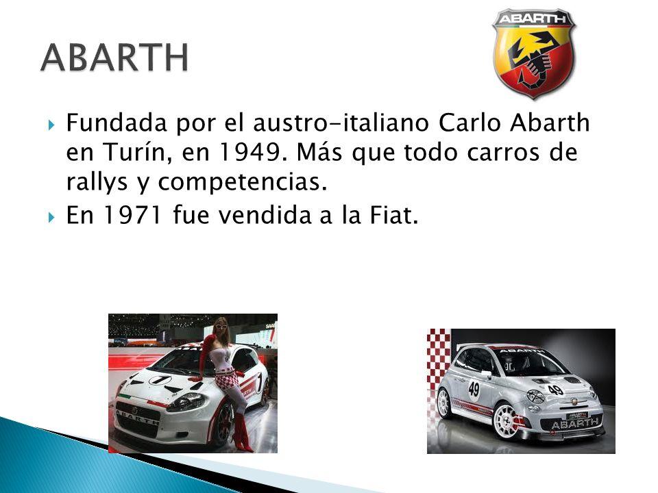Fundada por el austro-italiano Carlo Abarth en Turín, en 1949. Más que todo carros de rallys y competencias. En 1971 fue vendida a la Fiat.